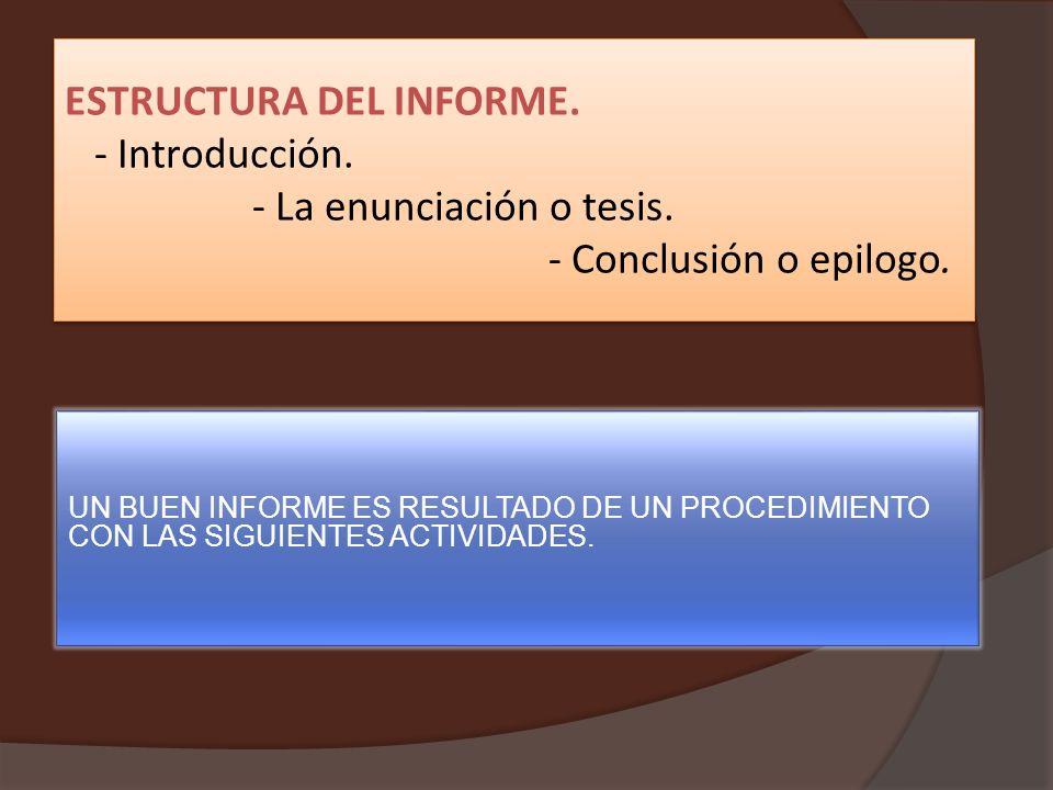 ESTRUCTURA DEL INFORME. - Introducción. - La enunciación o tesis.