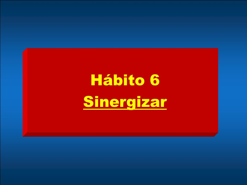 Hábito 6 Sinergizar