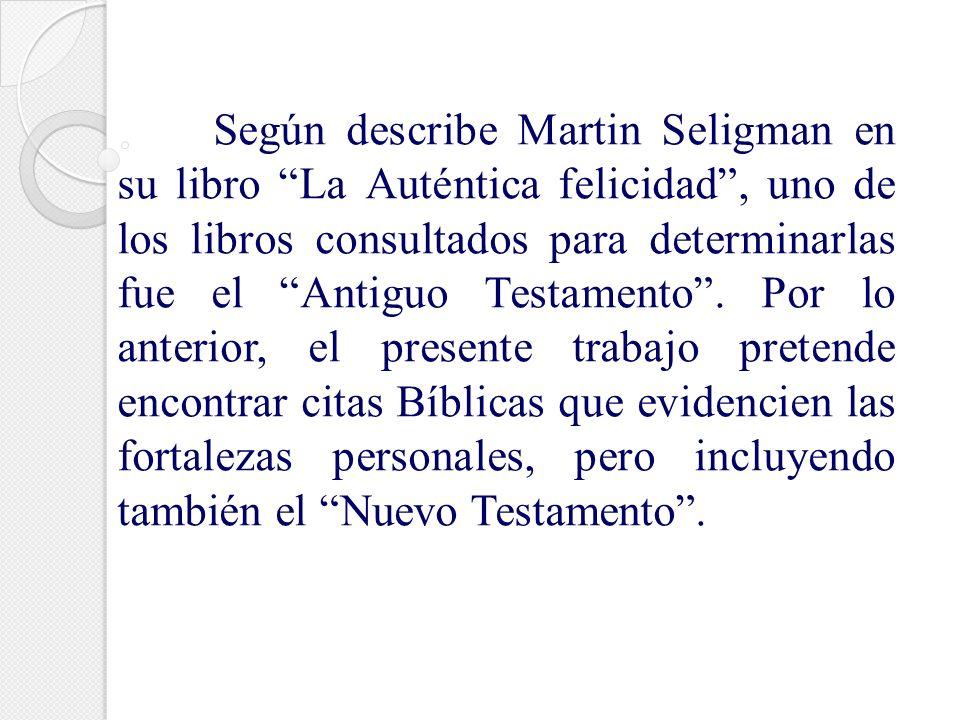 Según describe Martin Seligman en su libro La Auténtica felicidad , uno de los libros consultados para determinarlas fue el Antiguo Testamento .