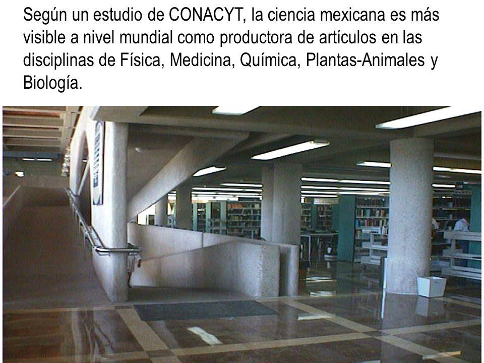 Según un estudio de CONACYT, la ciencia mexicana es más visible a nivel mundial como productora de artículos en las disciplinas de Física, Medicina, Química, Plantas-Animales y Biología.