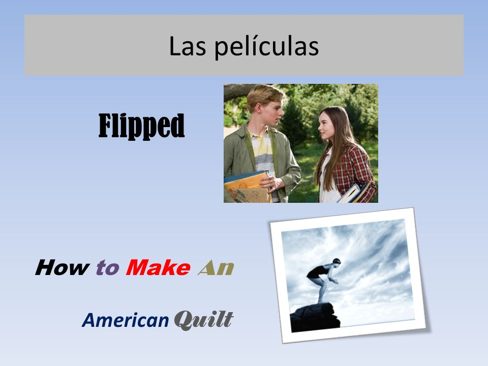 Las películas Flipped How to Make An American Quilt