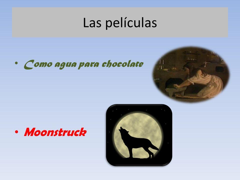 Las películas Como agua para chocolate Moonstruck
