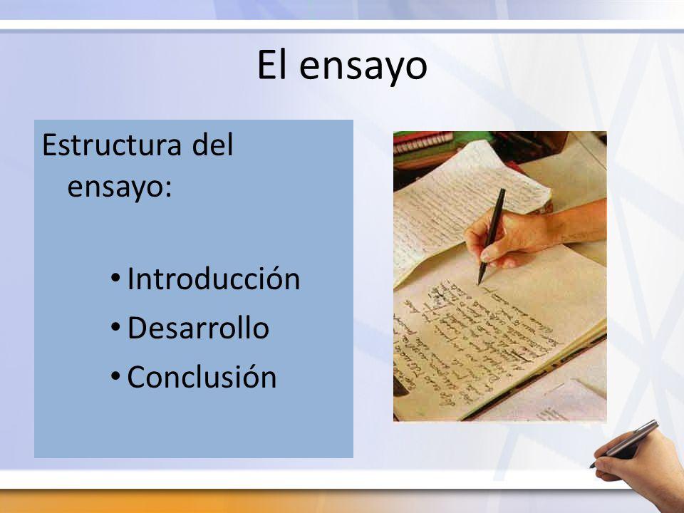 El ensayo Estructura del ensayo: Introducción Desarrollo Conclusión