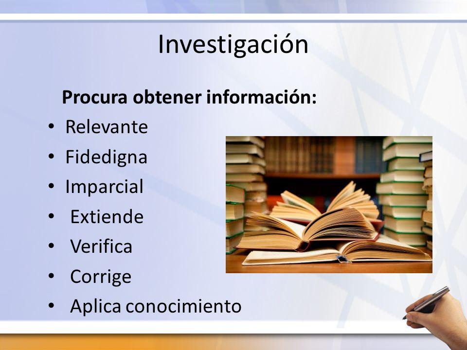 Investigación Procura obtener información: Relevante Fidedigna