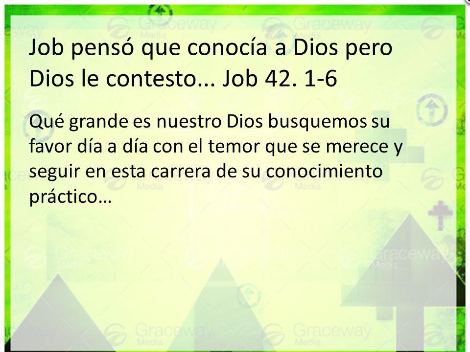 Job pensó que conocía a Dios pero Dios le contesto... Job 42. 1-6