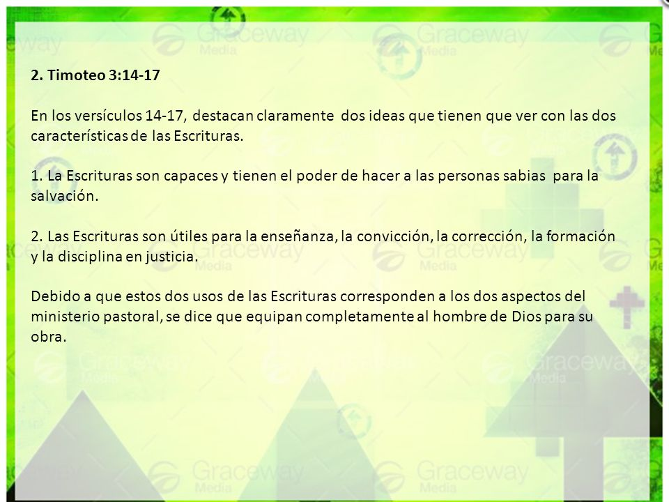 2. Timoteo 3:14-17 En los versículos 14-17, destacan claramente dos ideas que tienen que ver con las dos características de las Escrituras.