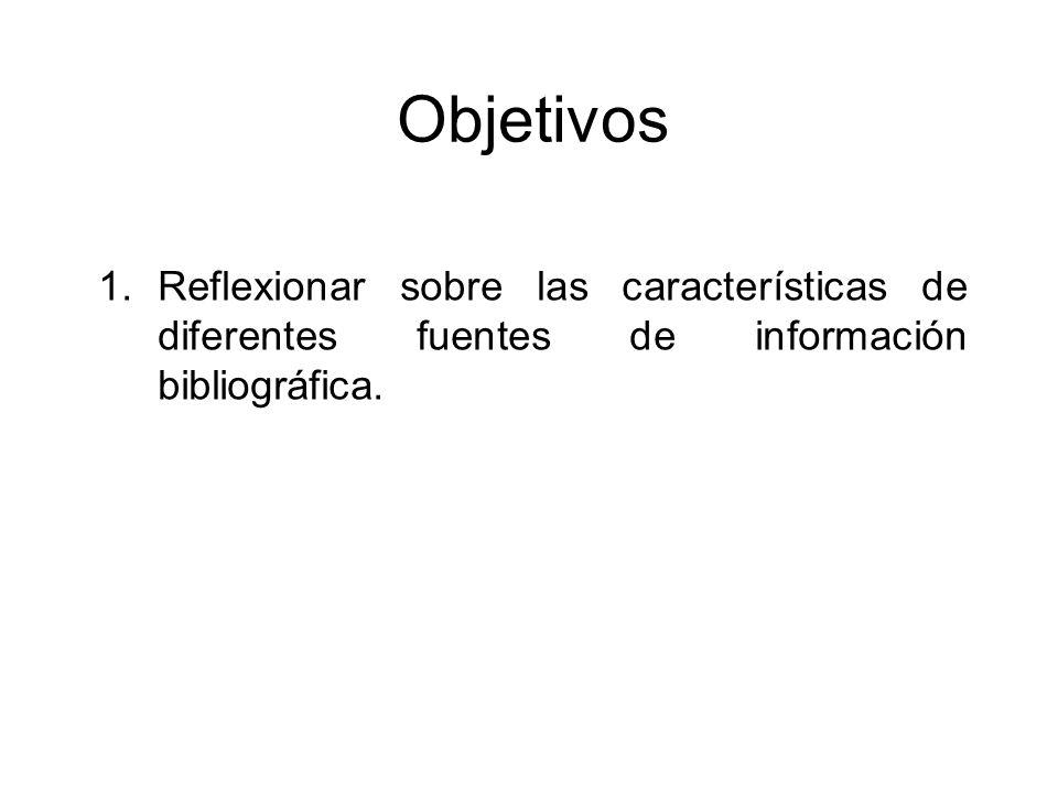 Objetivos Reflexionar sobre las características de diferentes fuentes de información bibliográfica.
