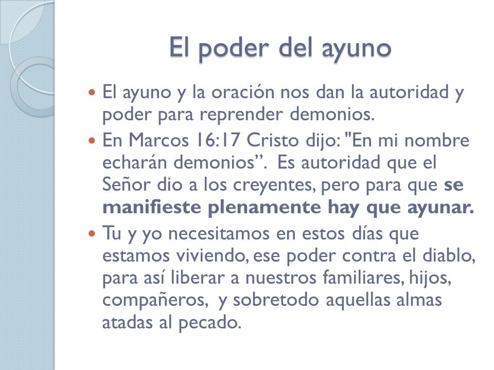 El poder del ayuno El ayuno y la oración nos dan la autoridad y poder para reprender demonios.