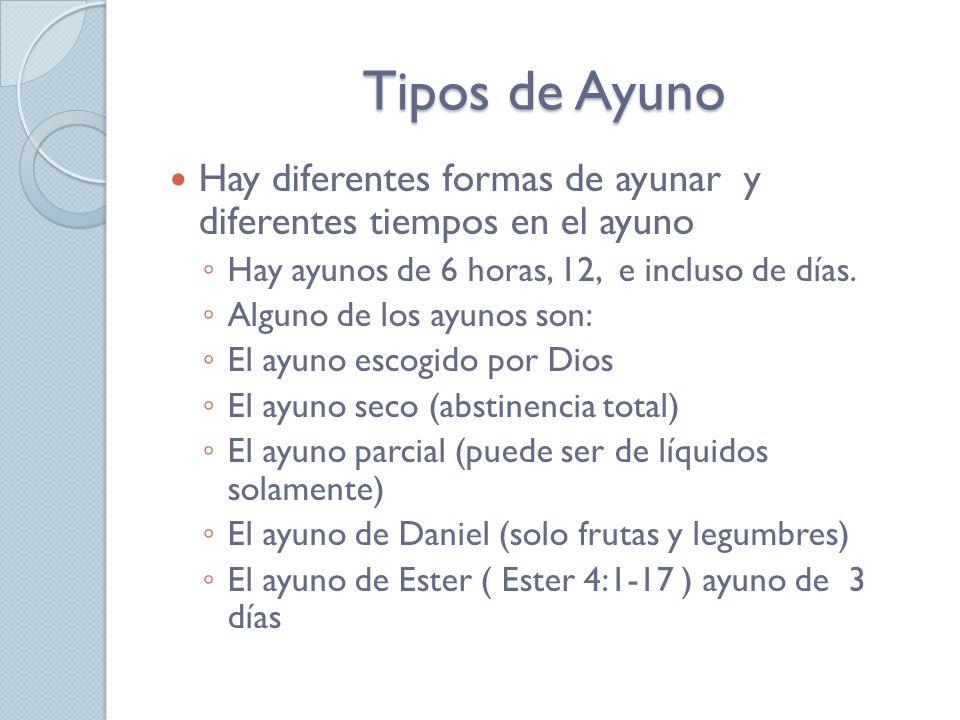Tipos de Ayuno Hay diferentes formas de ayunar y diferentes tiempos en el ayuno. Hay ayunos de 6 horas, 12, e incluso de días.