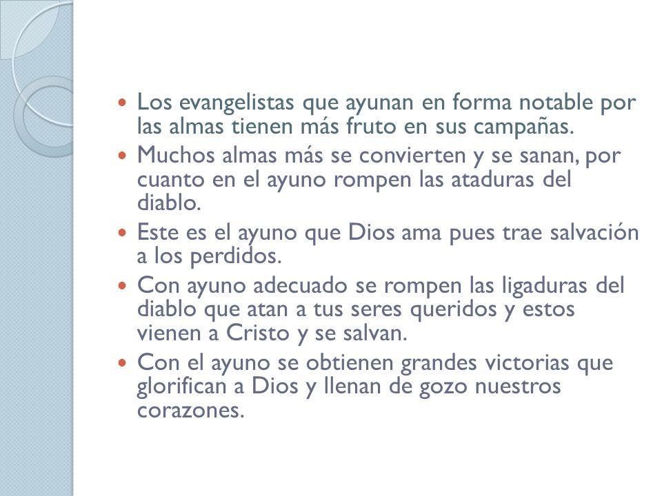 Los evangelistas que ayunan en forma notable por las almas tienen más fruto en sus campañas.