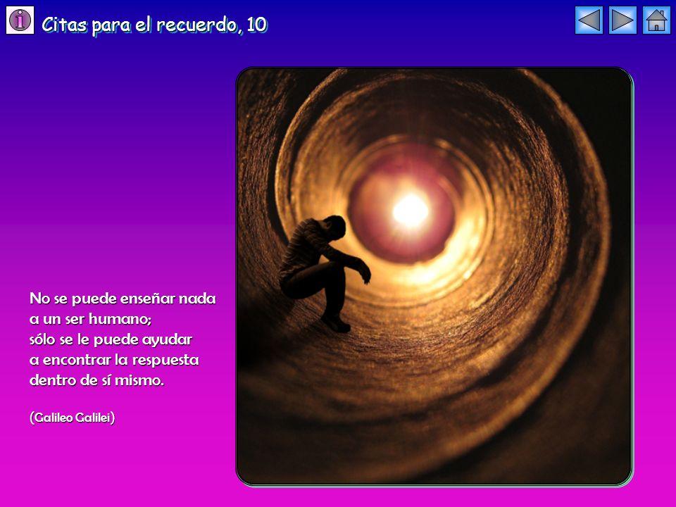 Citas para el recuerdo, 10 No se puede enseñar nada a un ser humano;
