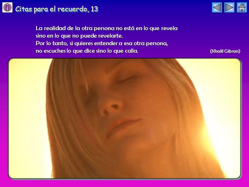 Citas para el recuerdo, 13 La realidad de la otra persona no está en lo que revela. sino en lo que no puede revelarte.