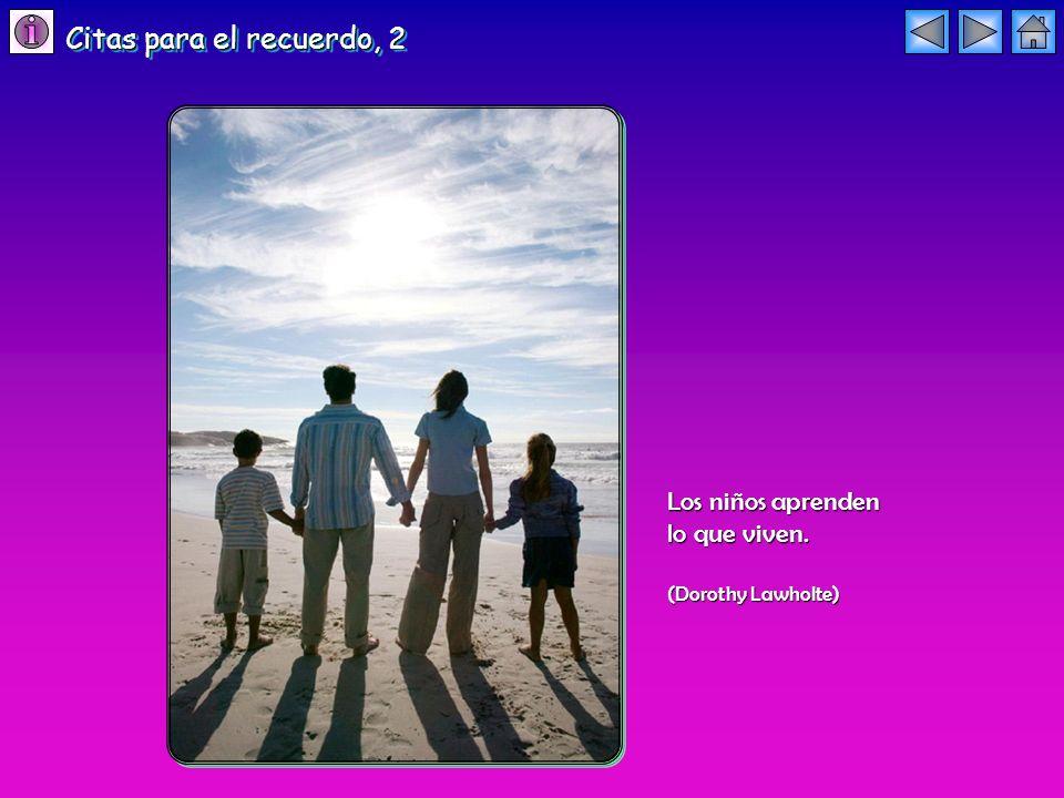 Citas para el recuerdo, 2 Los niños aprenden lo que viven.
