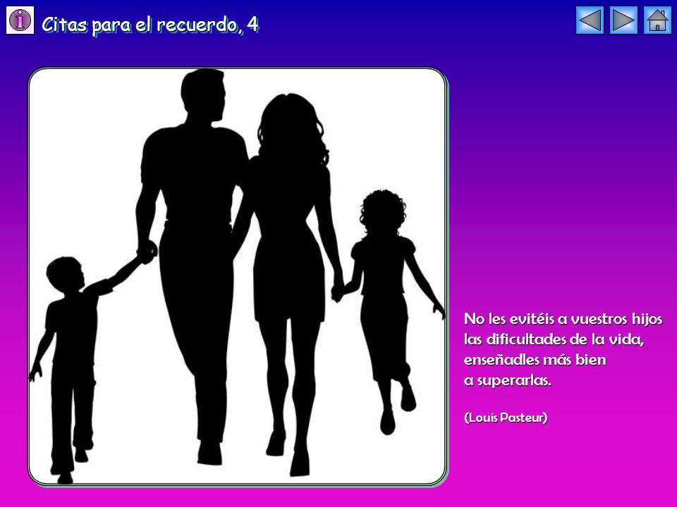 Citas para el recuerdo, 4 No les evitéis a vuestros hijos las dificultades de la vida, enseñadles más bien.