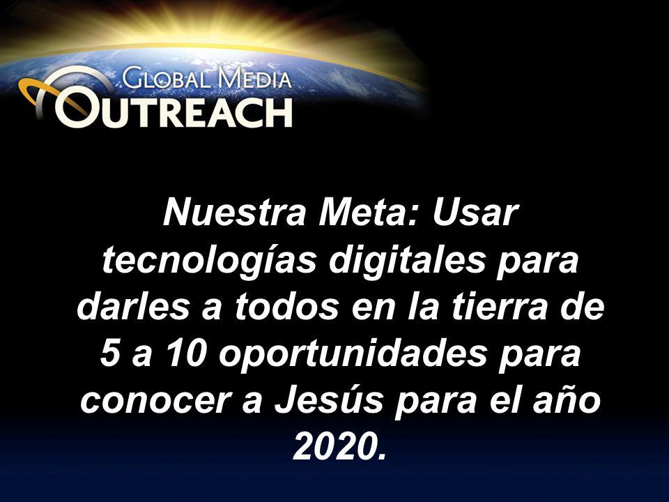 Slide 1 of 7 Nuestra Meta: Usar tecnologías digitales para darles a todos en la tierra de 5 a 10 oportunidades para conocer a Jesús para el año 2020.