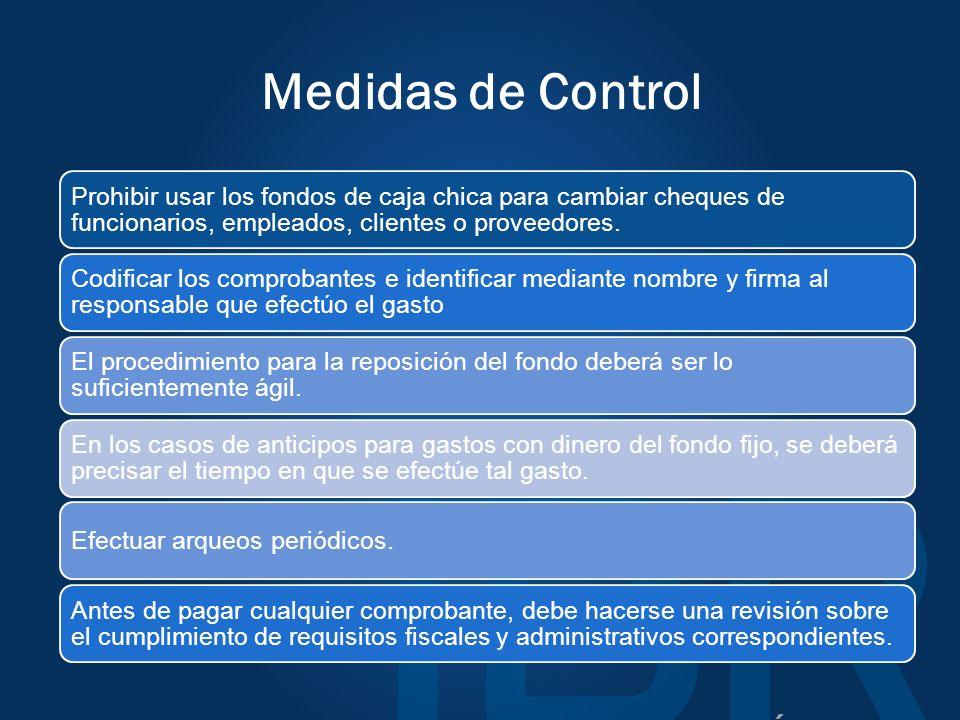 Medidas de Control Prohibir usar los fondos de caja chica para cambiar cheques de funcionarios, empleados, clientes o proveedores.