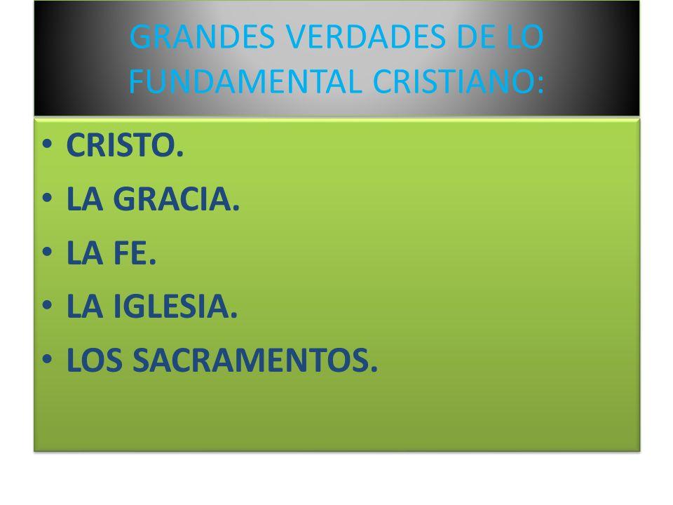 GRANDES VERDADES DE LO FUNDAMENTAL CRISTIANO: