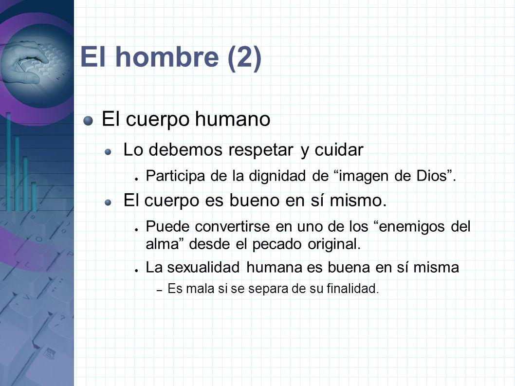 El hombre (2) El cuerpo humano Lo debemos respetar y cuidar