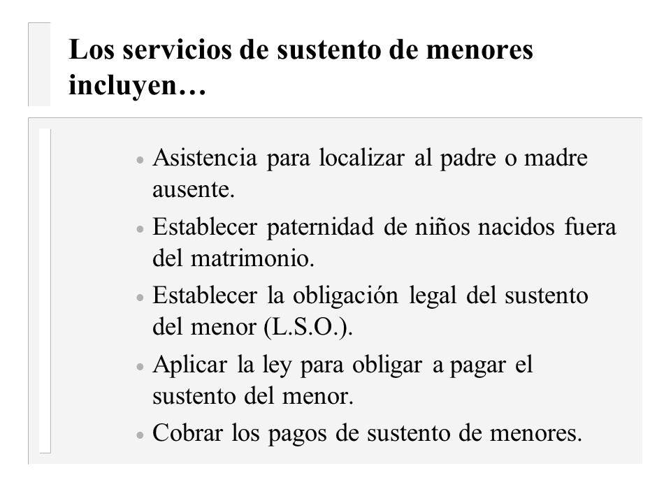 Los servicios de sustento de menores incluyen…