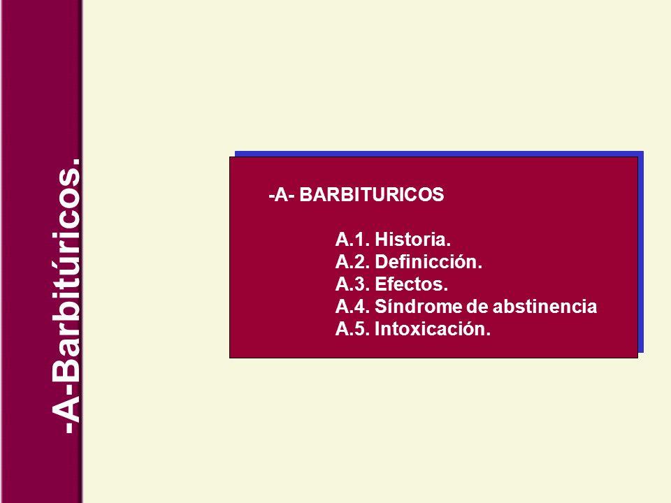 -A-Barbitúricos. -A- BARBITURICOS A.1. Historia. A.2. Definicción.