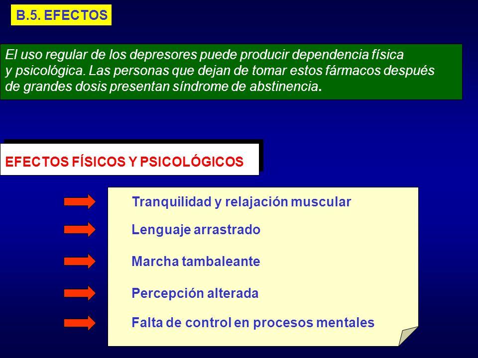 B.5. EFECTOS El uso regular de los depresores puede producir dependencia física.