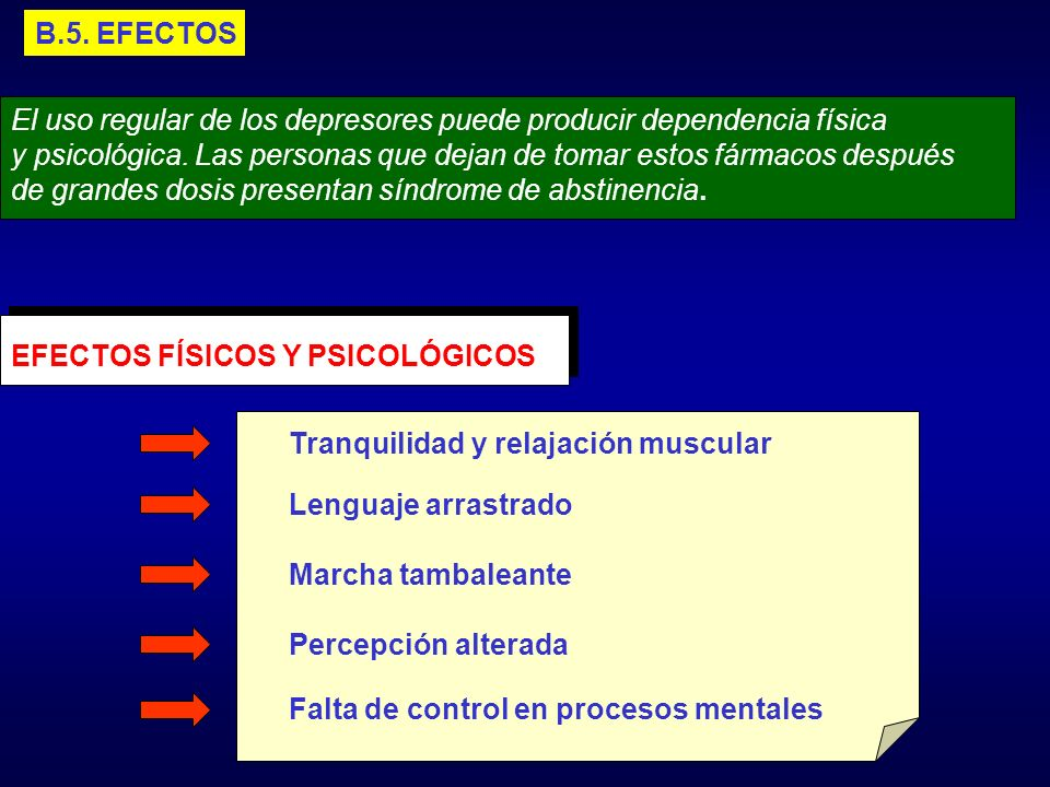 B.5. EFECTOSEl uso regular de los depresores puede producir dependencia física.
