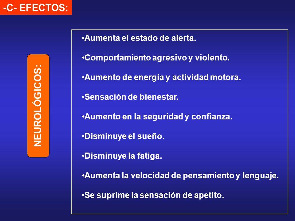 -C- EFECTOS: NEUROLÓGICOS: Aumenta el estado de alerta.