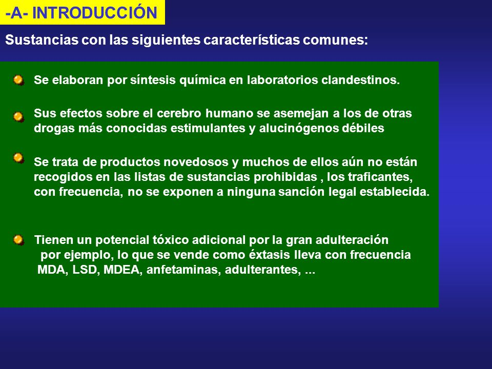 -A- INTRODUCCIÓNSustancias con las siguientes características comunes: Se elaboran por síntesis química en laboratorios clandestinos.