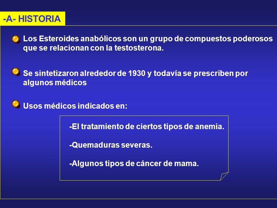 -A- HISTORIA Los Esteroides anabólicos son un grupo de compuestos poderosos. que se relacionan con la testosterona.