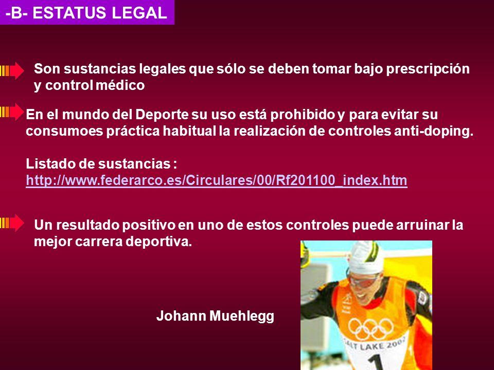 -B- ESTATUS LEGALSon sustancias legales que sólo se deben tomar bajo prescripción. y control médico.