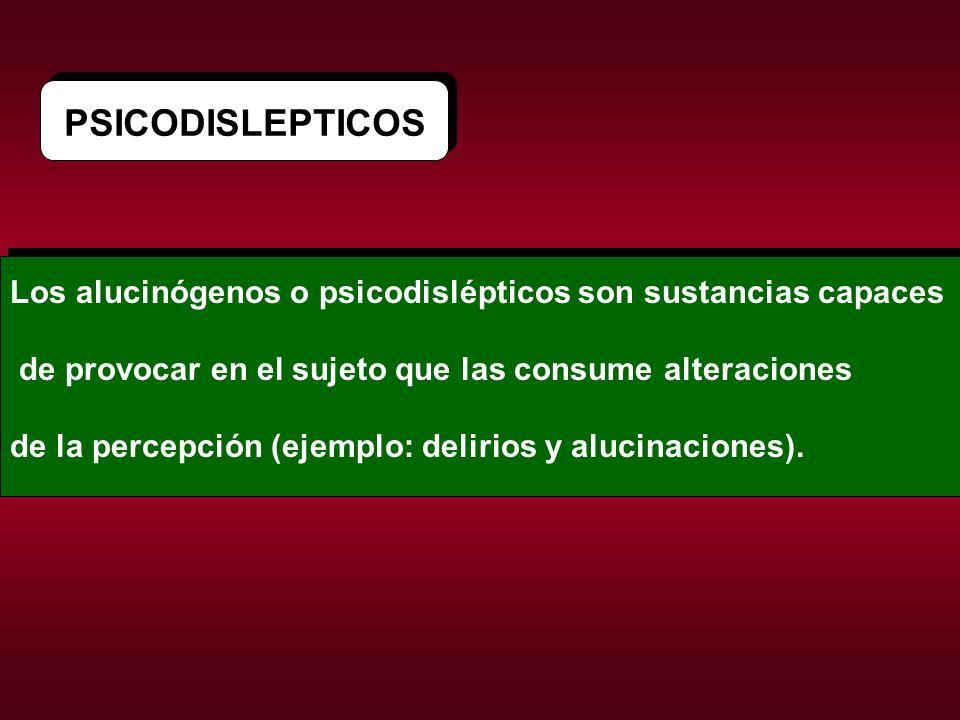 PSICODISLEPTICOS Los alucinógenos o psicodislépticos son sustancias capaces. de provocar en el sujeto que las consume alteraciones.