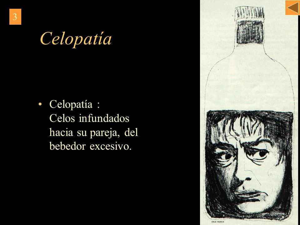 3 Celopatía Celopatía : Celos infundados hacia su pareja, del bebedor excesivo.
