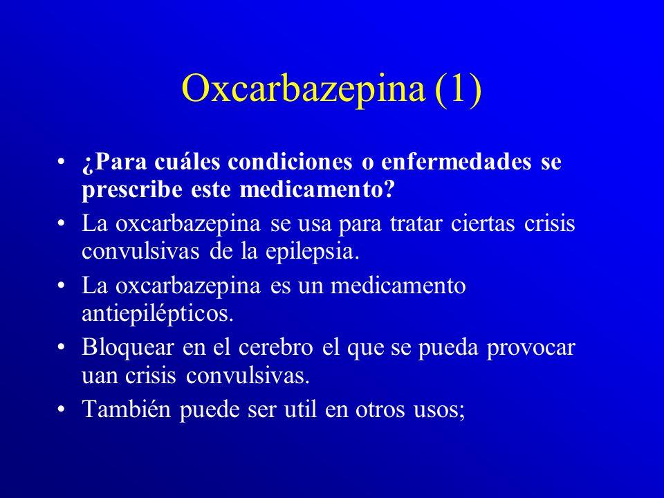 Oxcarbazepina (1) ¿Para cuáles condiciones o enfermedades se prescribe este medicamento