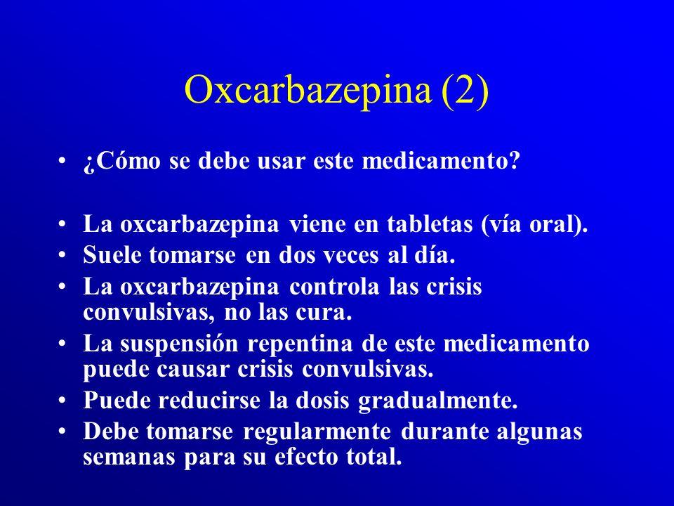 Oxcarbazepina (2) ¿Cómo se debe usar este medicamento