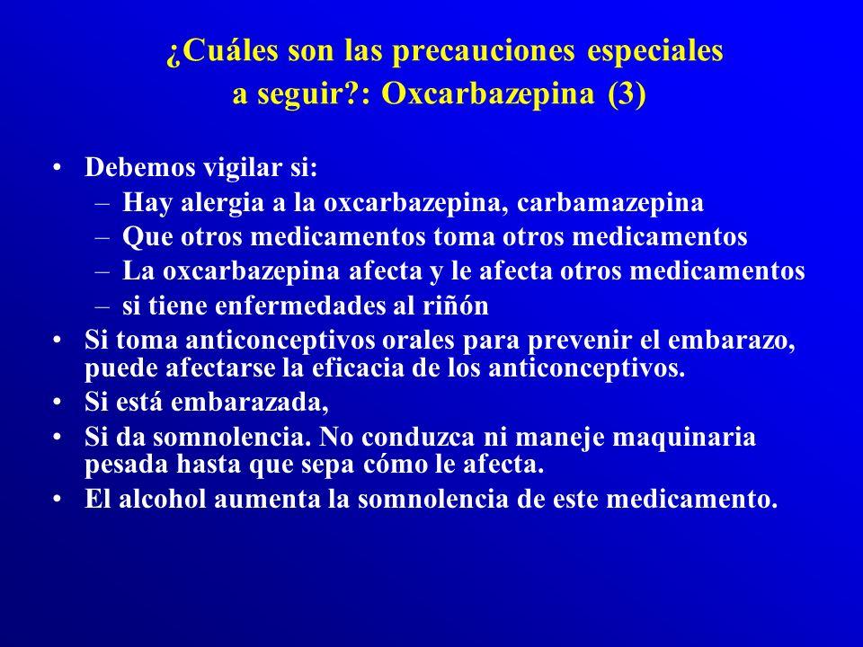 ¿Cuáles son las precauciones especiales a seguir : Oxcarbazepina (3)