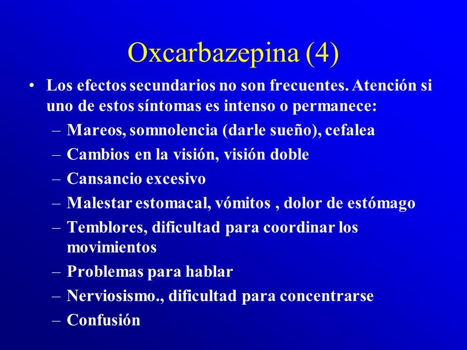 Oxcarbazepina (4) Los efectos secundarios no son frecuentes. Atención si uno de estos síntomas es intenso o permanece: