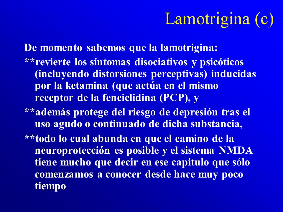 Lamotrigina (c) De momento sabemos que la lamotrigina: