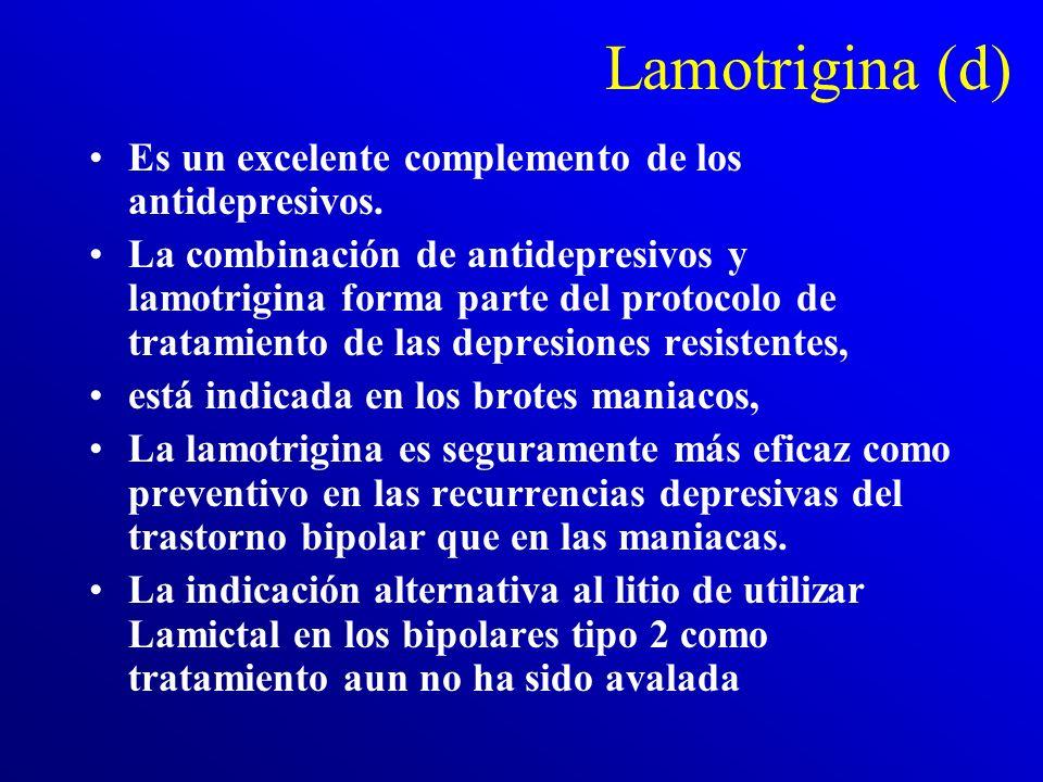 Lamotrigina (d) Es un excelente complemento de los antidepresivos.