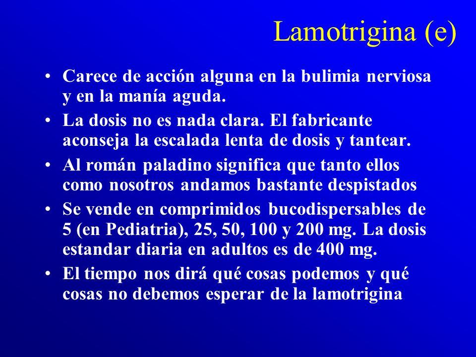 Lamotrigina (e) Carece de acción alguna en la bulimia nerviosa y en la manía aguda.