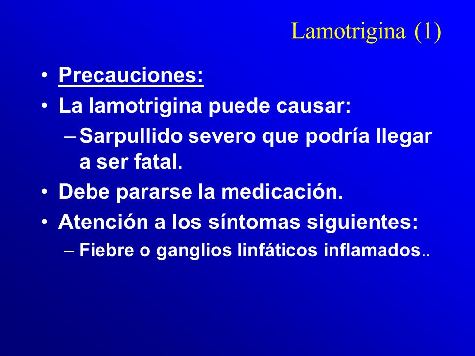 Lamotrigina (1) Precauciones: La lamotrigina puede causar: