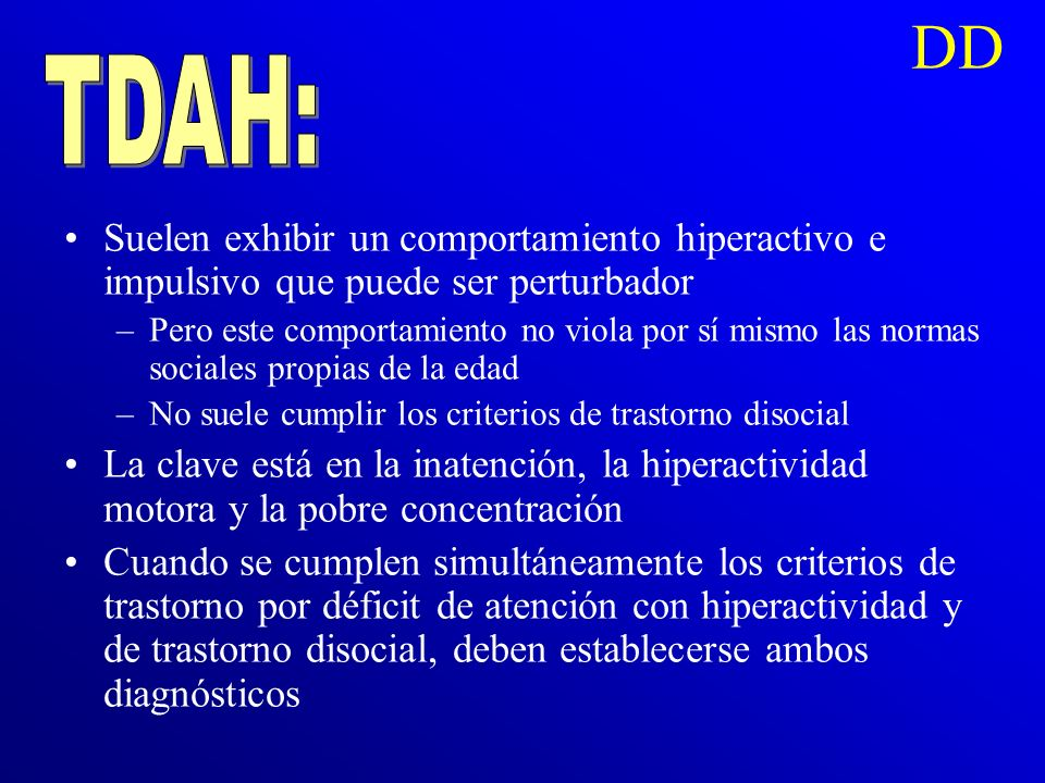 DD TDAH: Suelen exhibir un comportamiento hiperactivo e impulsivo que puede ser perturbador.