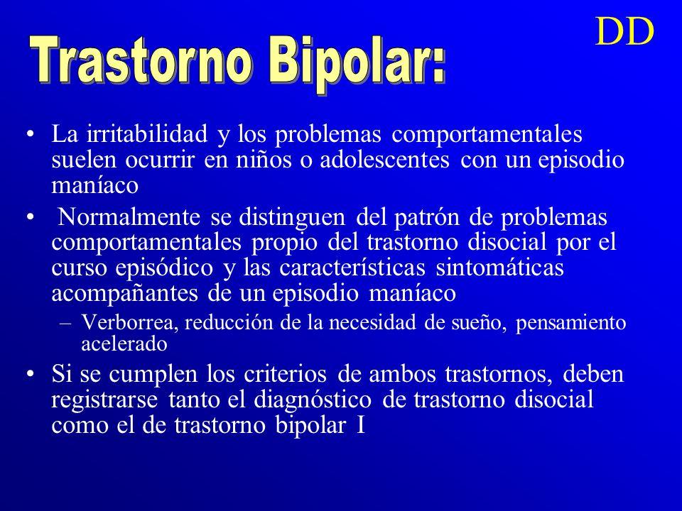 DD Trastorno Bipolar: La irritabilidad y los problemas comportamentales suelen ocurrir en niños o adolescentes con un episodio maníaco.