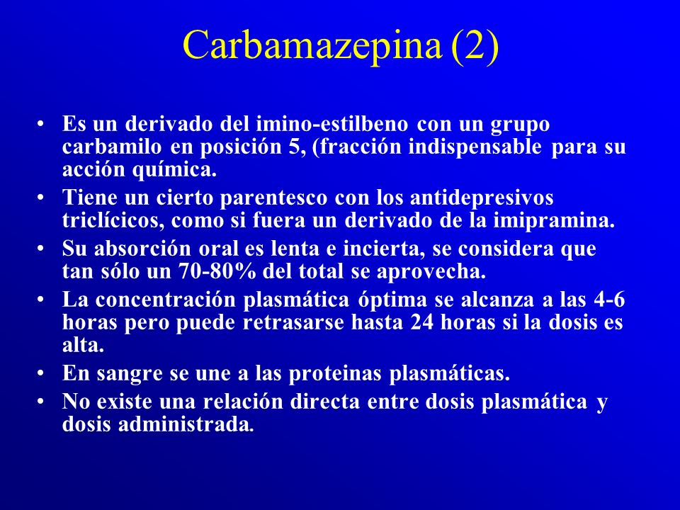 Carbamazepina (2) Es un derivado del imino-estilbeno con un grupo carbamilo en posición 5, (fracción indispensable para su acción química.
