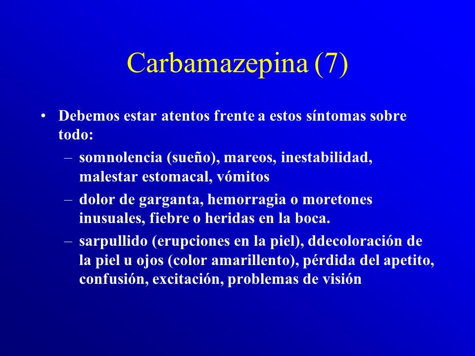 Carbamazepina (7) Debemos estar atentos frente a estos síntomas sobre todo: somnolencia (sueño), mareos, inestabilidad, malestar estomacal, vómitos.