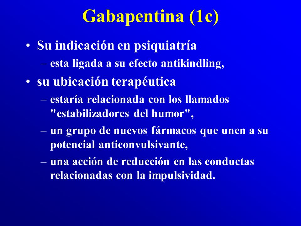 Gabapentina (1c) Su indicación en psiquiatría su ubicación terapéutica