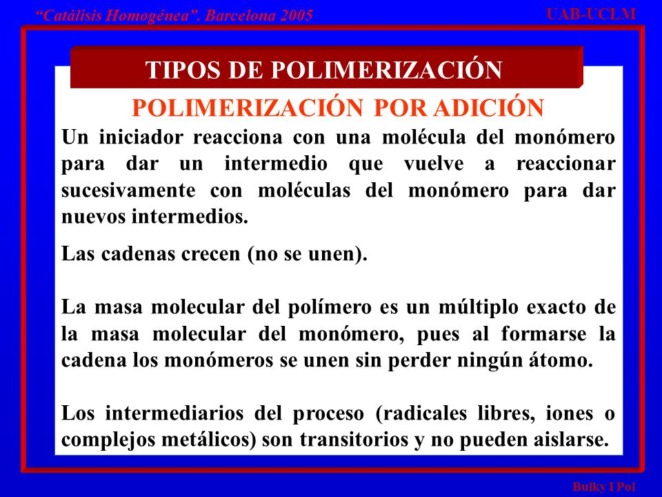 TIPOS DE POLIMERIZACIÓN POLIMERIZACIÓN POR ADICIÓN