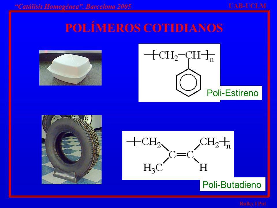 POLÍMEROS COTIDIANOS Poli-Estireno Poli-Butadieno