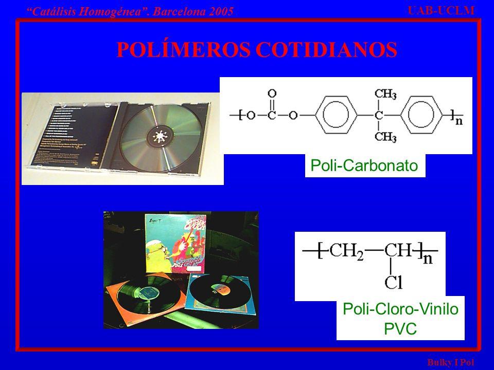 POLÍMEROS COTIDIANOS Poli-Carbonato Poli-Cloro-Vinilo PVC