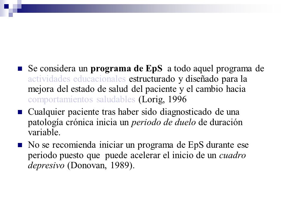 Se considera un programa de EpS a todo aquel programa de actividades educacionales estructurado y diseñado para la mejora del estado de salud del paciente y el cambio hacia comportamientos saludables (Lorig, 1996