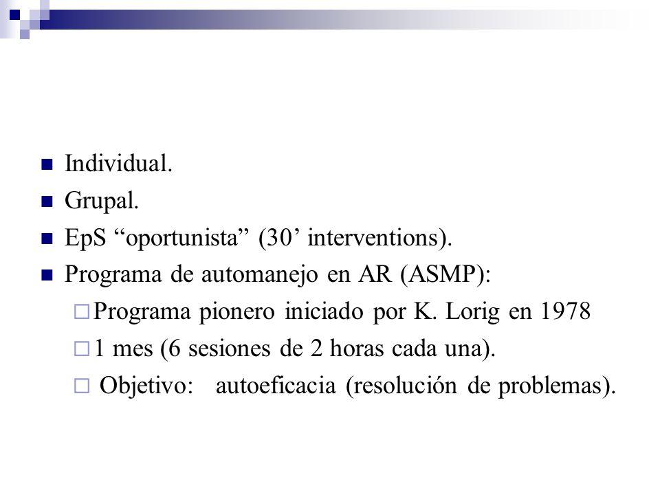 Individual. Grupal. EpS oportunista (30' interventions). Programa de automanejo en AR (ASMP): Programa pionero iniciado por K. Lorig en 1978.